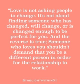 Double Tap if you love this! ❤️  Love is about living someone for who they are and not trying to change them. It's not easy, but we can look inside ourselves and see how WE can change our behaviour/attitude to adjust to the other.  Changing someone else is never easy. So you either accept & make the best of the situation, or walk away…  Comment below if this resonates with you! 🙌 . . . . . . . . . . . #thelightwithin #devina #lovequotesforher #lovequotes #loveisequal #loveissweet #relationshipgoals❤️ #relationshipadvice #relationship101 #relationshiprules #quoteoftheweek #quoteoftheday #quotestolivebyforever #quotestoliveby
